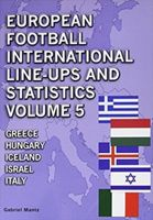 European Football International Line-ups and Statistics vol. 5 Greece, Hungary, Iceland, Israel and Italy