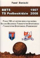 From BBTS Bielsko-Biala to TS Podbeskidzie 1907 - 2008 - over 100 years of football in Bielsko-Biala