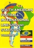 South American Football International Line-ups and Statistics – Volume 2 (Brazil, Paraguay, Columbia)
