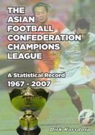The Asian Football Confederation Champions League. A Statistical Record 1967 - 2007