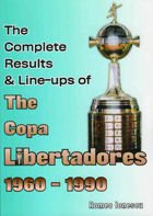 The Complete Results & Line-ups of The Copa Libertadores 1960 - 1990