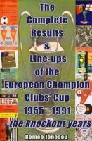 The Complete Results & Line-ups of the European Champion Clubs` Cup 1955 - 1991 - the knockout years