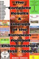 The Complete Results & Line-ups of the European Football Championships 1958 - 2008