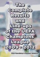 The Complete Results and Line-ups of the UEFA Champions League 2009-2012