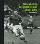 The history of football in Stockholm 1880 - 2010
