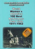 World women`s athletics 100 best performances year lists 1911 - 1962 (V Edition excitingly extended and revised)