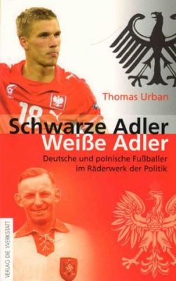 Black Eagle, White Eagle: German and Polish football players in the clockwheels of the politics