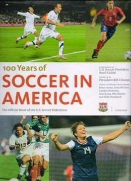100 Years of Soccer in America. The Official Book of US Soccer Federation