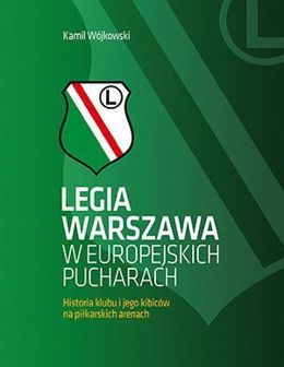 Legia Warszawa in european cups: History of club and fans